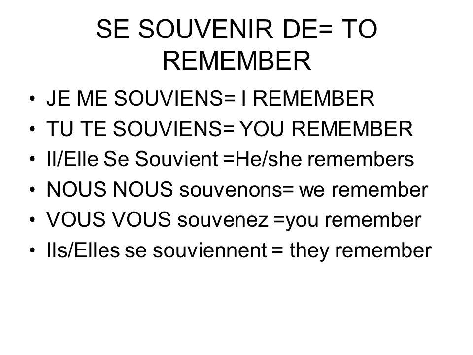 SE SOUVENIR DE= TO REMEMBER JE ME SOUVIENS= I REMEMBER TU TE SOUVIENS= YOU REMEMBER Il/Elle Se Souvient =He/she remembers NOUS NOUS souvenons= we reme