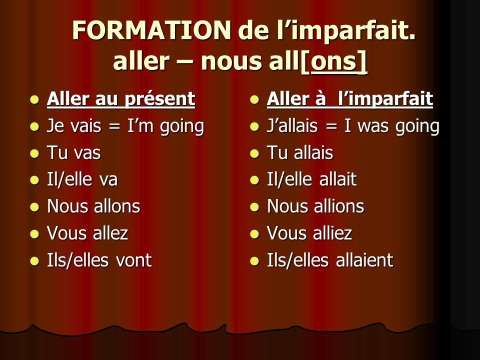 FORMATION de limparfait. aller – nous all[ons] FORMATION de limparfait.
