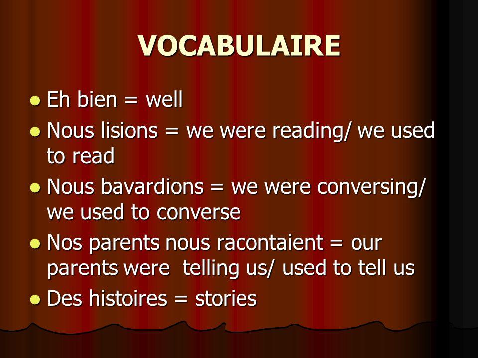 Traitement des verbes à limparfait Bavarder = to talk/ to chat Bavarder = to talk/ to chat Je bavardais = I was talking Je bavardais = I was talking Tu bavardais = you were talking Tu bavardais = you were talking Il/elle bavardait = he/ she was talking Il/elle bavardait = he/ she was talking Nous bavardions = we were talking Nous bavardions = we were talking Vous bavardiez = you were talking Vous bavardiez = you were talking Ils/elles bavardaient = they were talking Ils/elles bavardaient = they were talking