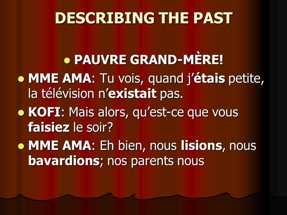 DESCRIBING THE PAST PAUVRE GRAND-MÈRE. PAUVRE GRAND-MÈRE.