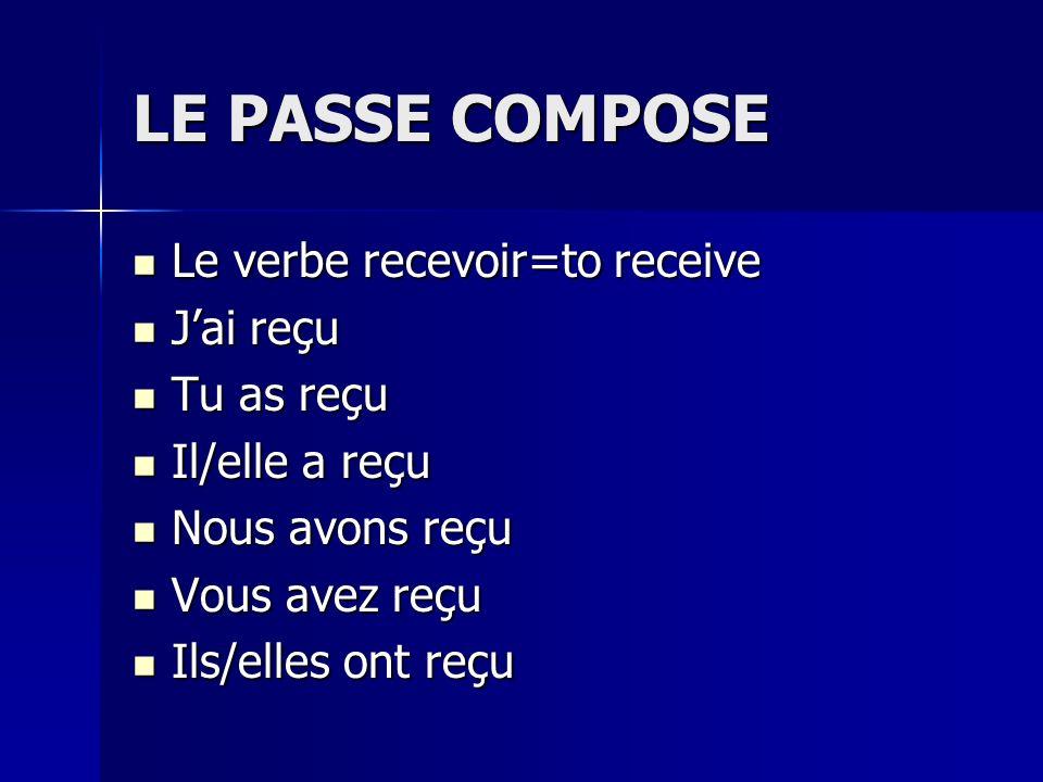 LE PASSE COMPOSE Le verbe recevoir=to receive Le verbe recevoir=to receive Jai reçu Jai reçu Tu as reçu Tu as reçu Il/elle a reçu Il/elle a reçu Nous