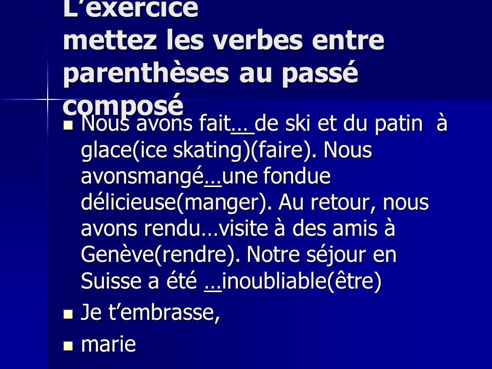 Lexercice mettez les verbes entre parenthèses au passé composé Nous avons fait… de ski et du patin à glace(ice skating)(faire). Nous avonsmangé…une fo