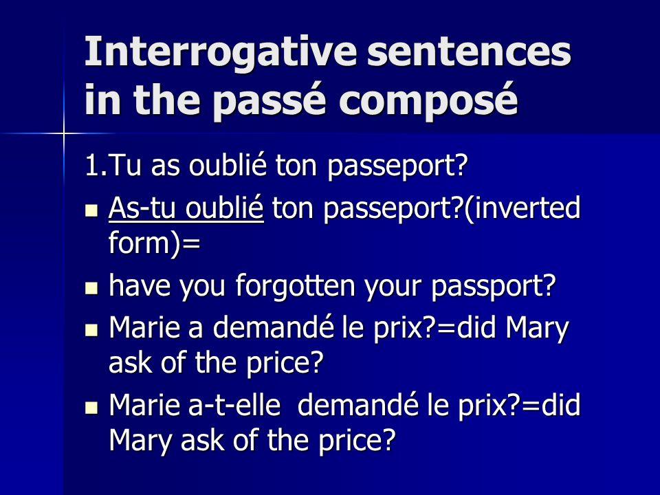Interrogative sentences in the passé composé 1.Tu as oublié ton passeport? As-tu oublié ton passeport?(inverted form)= As-tu oublié ton passeport?(inv