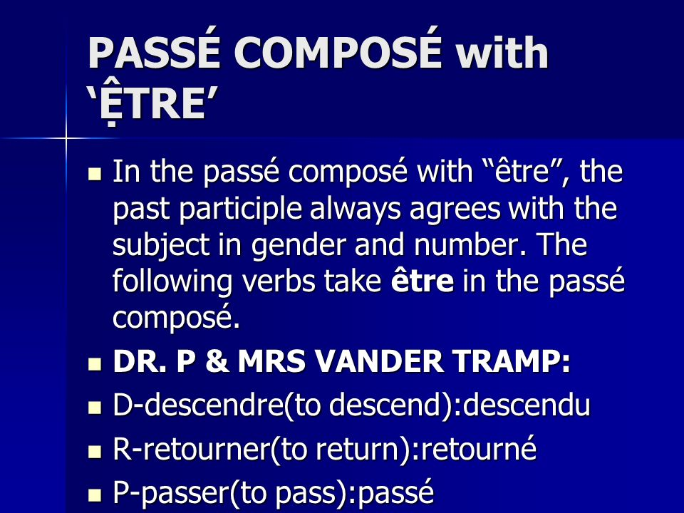 PASSÉ COMPOSÉ with TRE In the passé composé with être, the past participle always agrees with the subject in gender and number. The following verbs ta