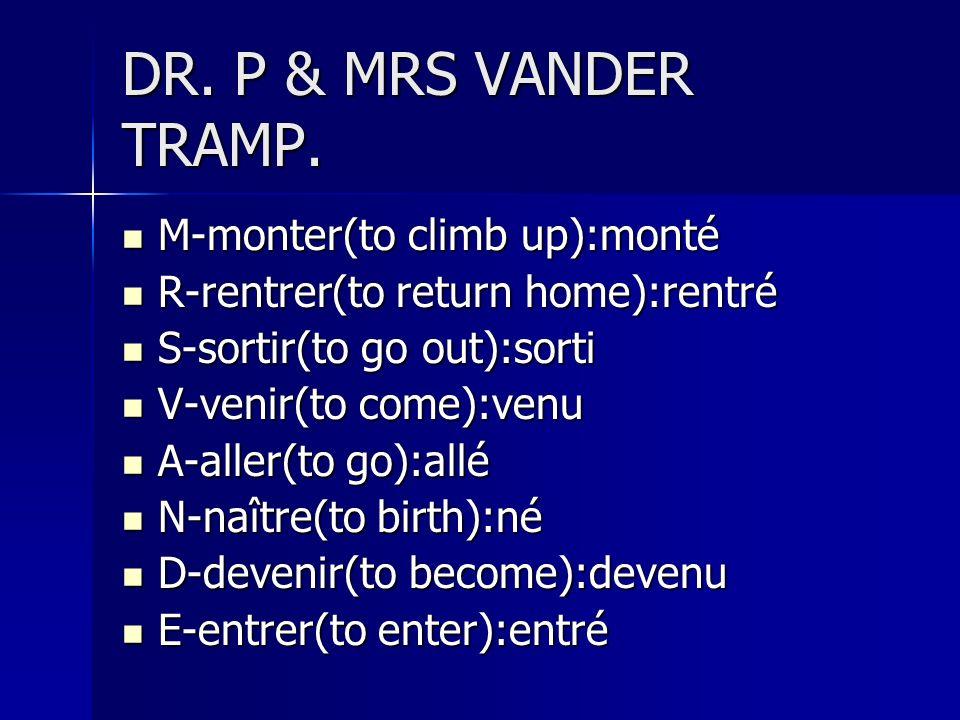 DR. P & MRS VANDER TRAMP. M-monter(to climb up):monté M-monter(to climb up):monté R-rentrer(to return home):rentré R-rentrer(to return home):rentré S-