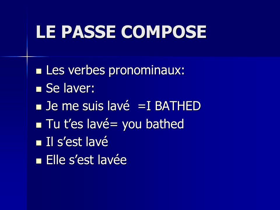 LE PASSE COMPOSE Les verbes pronominaux: Les verbes pronominaux: Se laver: Se laver: Je me suis lavé =I BATHED Je me suis lavé =I BATHED Tu tes lavé=