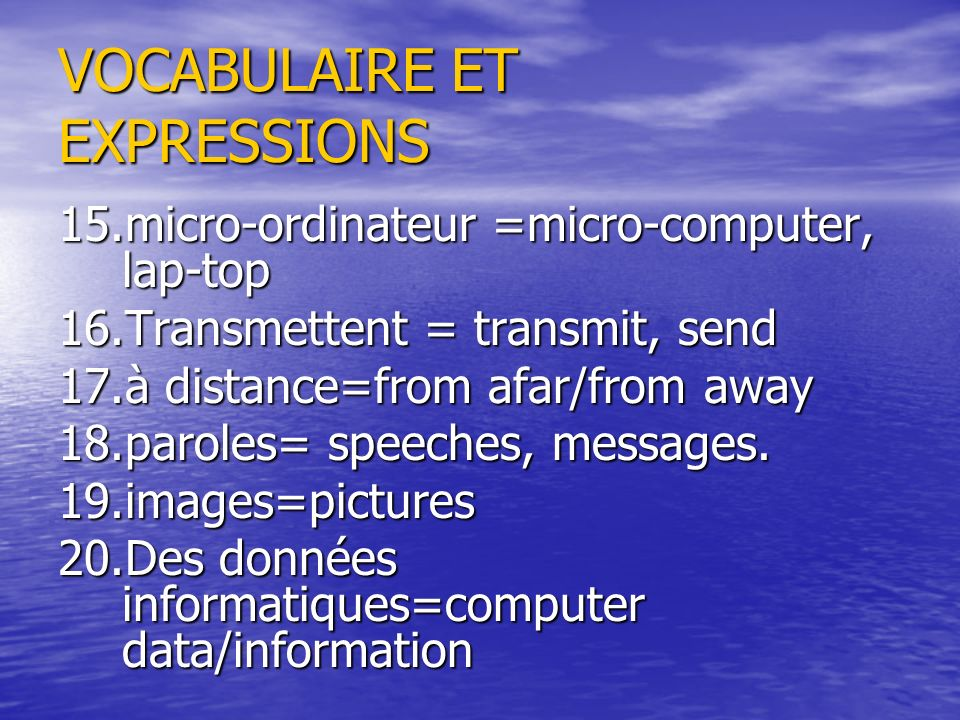 VOCABULAIRE ET EXPRESSIONS 15.micro-ordinateur =micro-computer, lap-top 16.Transmettent = transmit, send 17.à distance=from afar/from away 18.paroles= speeches, messages.