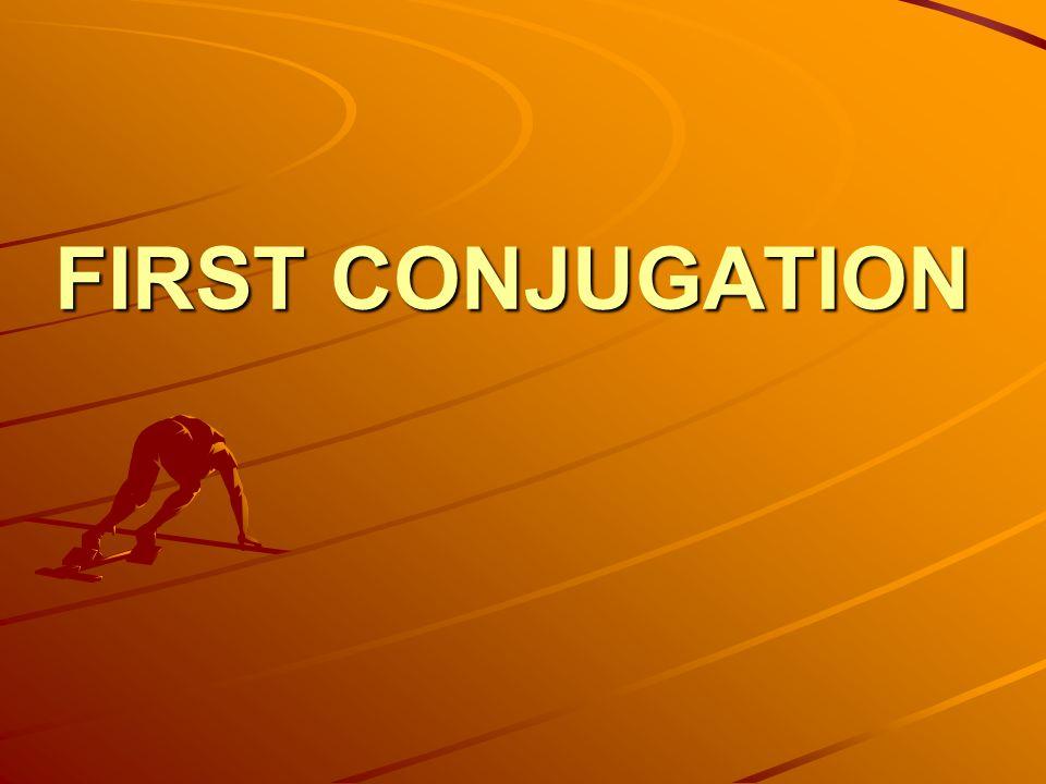 FIRST CONJUGATION