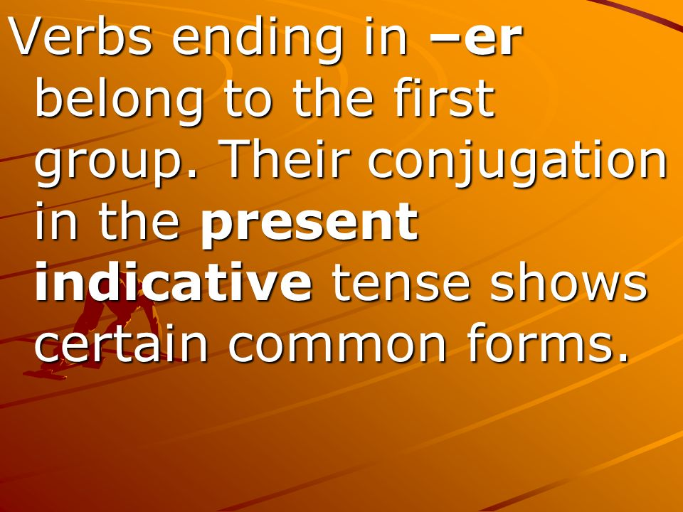 Verbs ending in –er belong to the first group.