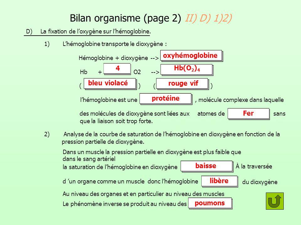 D) La fixation de loxygène sur lhémoglobine. 1) Lhémoglobine transporte le dioxygène : Hémoglobine + dioxygène --> Hb+O2 --> () ( ) lhémoglobine est u