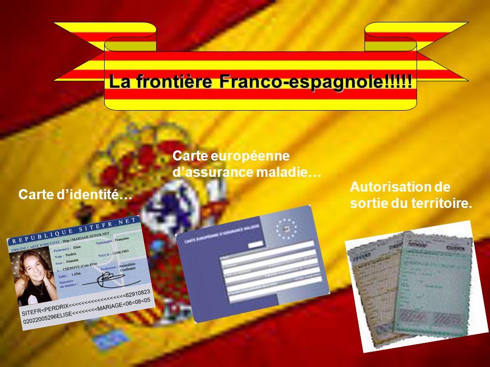 La frontière Franco-espagnole!!!!! Carte didentité… Carte européenne dassurance maladie… Autorisation de sortie du territoire.