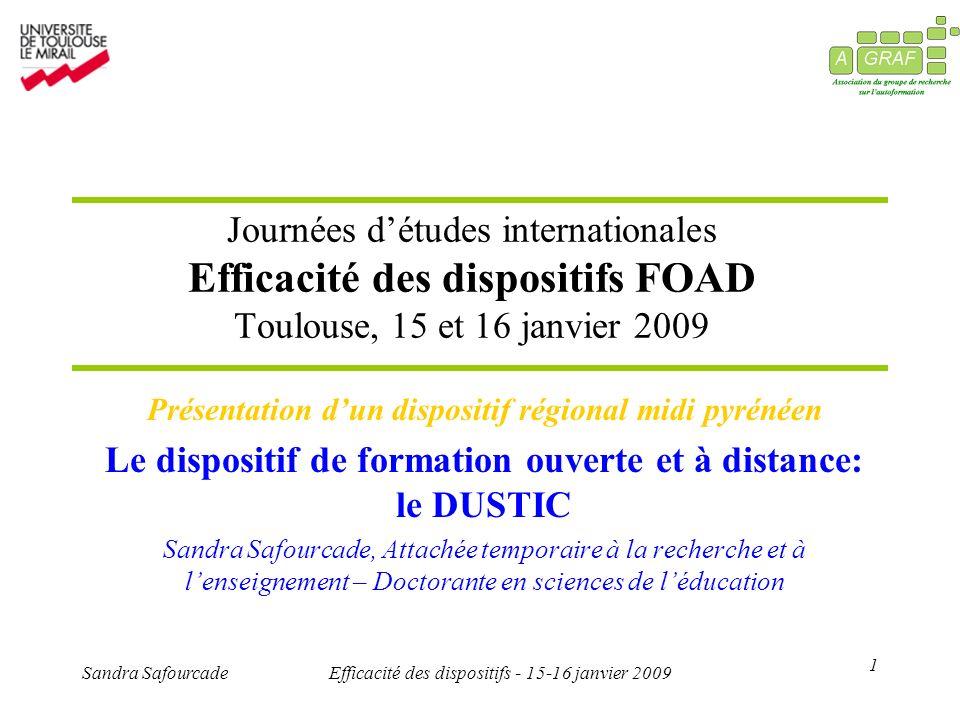 1 Sandra SafourcadeEfficacité des dispositifs - 15-16 janvier 2009 Journées détudes internationales Efficacité des dispositifs FOAD Toulouse, 15 et 16