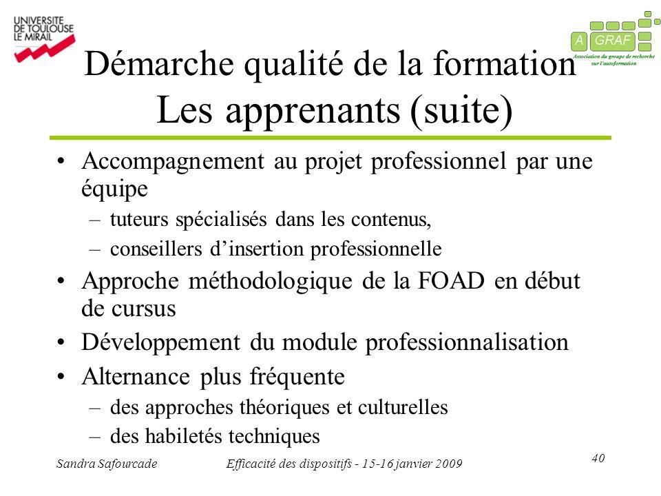 40 Sandra SafourcadeEfficacité des dispositifs - 15-16 janvier 2009 Démarche qualité de la formation Les apprenants (suite) Accompagnement au projet p