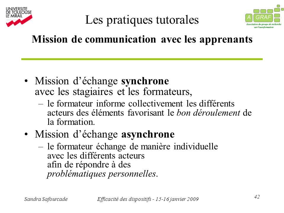 42 Sandra SafourcadeEfficacité des dispositifs - 15-16 janvier 2009 Les pratiques tutorales Mission de communication avec les apprenants Mission décha