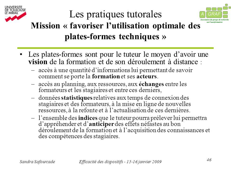 46 Sandra SafourcadeEfficacité des dispositifs - 15-16 janvier 2009 Les pratiques tutorales Mission « favoriser lutilisation optimale des plates-forme
