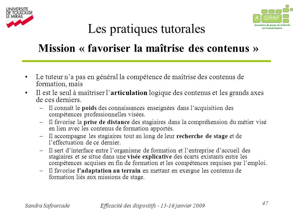 47 Sandra SafourcadeEfficacité des dispositifs - 15-16 janvier 2009 Les pratiques tutorales Mission « favoriser la maîtrise des contenus » Le tuteur n