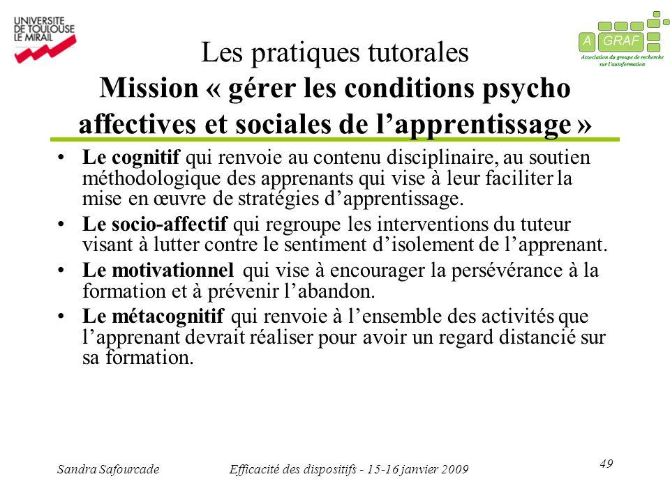 49 Sandra SafourcadeEfficacité des dispositifs - 15-16 janvier 2009 Les pratiques tutorales Mission « gérer les conditions psycho affectives et social