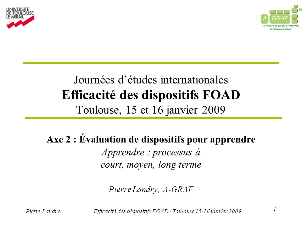 1 Pierre LandryEfficacité des dispositifs FOAD - Toulouse 15-16 janvier 2009 Journées détudes internationales Efficacité des dispositifs FOAD Toulouse