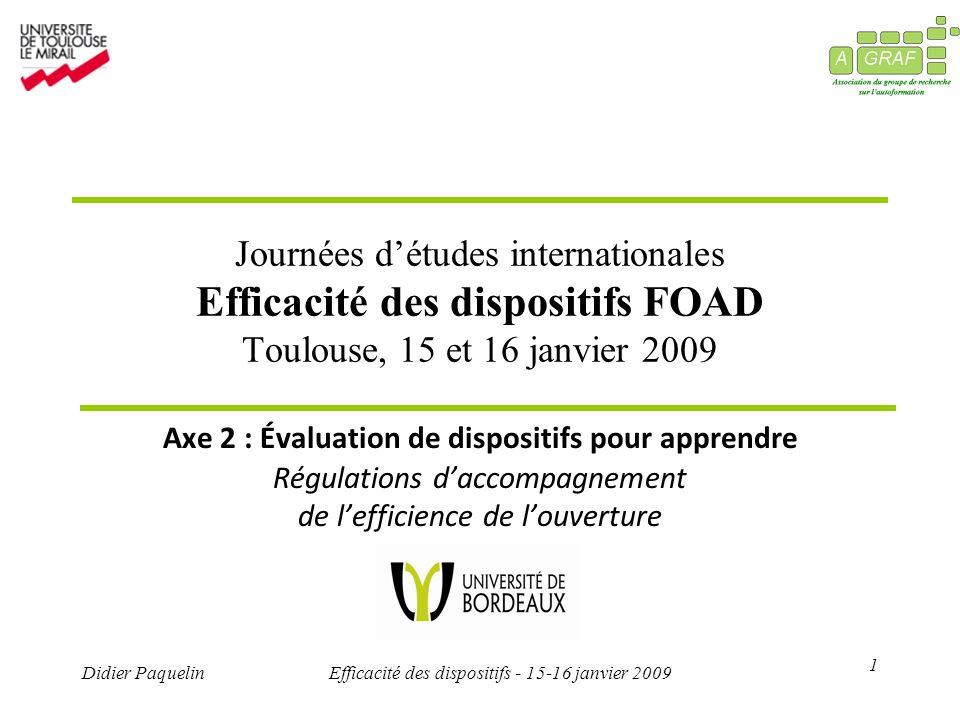 1 Didier PaquelinEfficacité des dispositifs - 15-16 janvier 2009 Journées détudes internationales Efficacité des dispositifs FOAD Toulouse, 15 et 16 j