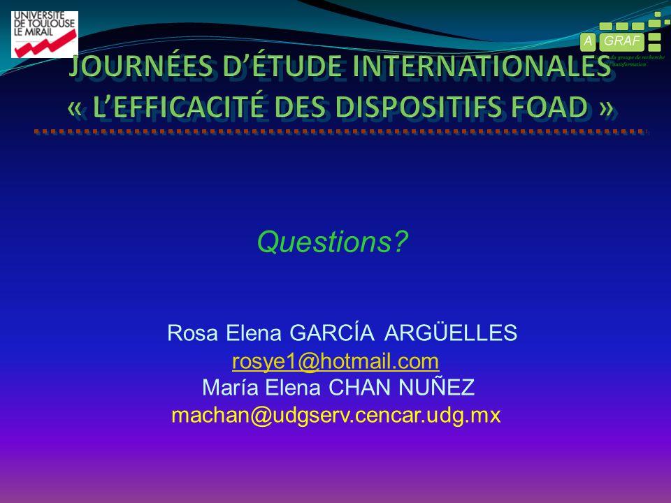Rosa Elena GARCÍA ARGÜELLES rosye1@hotmail.com María Elena CHAN NUÑEZ machan@udgserv.cencar.udg.mx Questions?