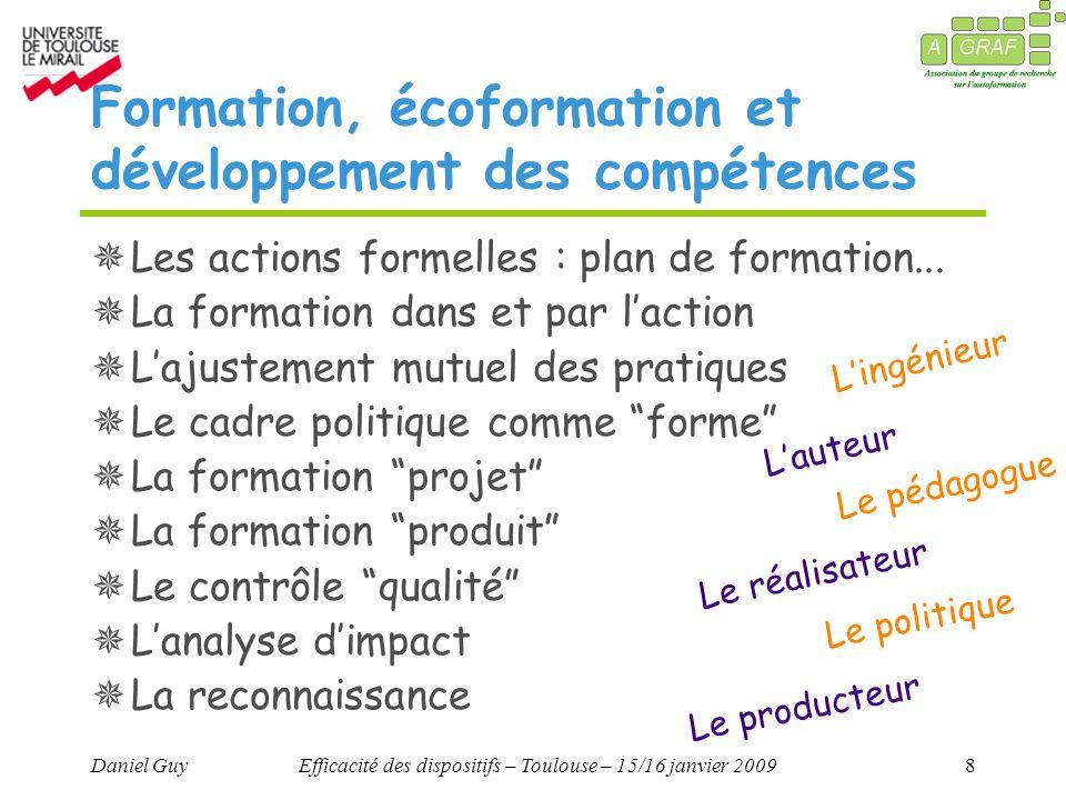 Daniel GuyEfficacité des dispositifs – Toulouse – 15/16 janvier 20098 Formation, écoformation et développement des compétences Les actions formelles : plan de formation...