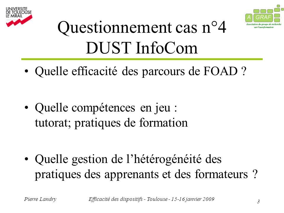 3 Pierre LandryEfficacité des dispositifs - Toulouse - 15-16 janvier 2009 Questionnement cas n°4 DUST InfoCom Quelle efficacité des parcours de FOAD .