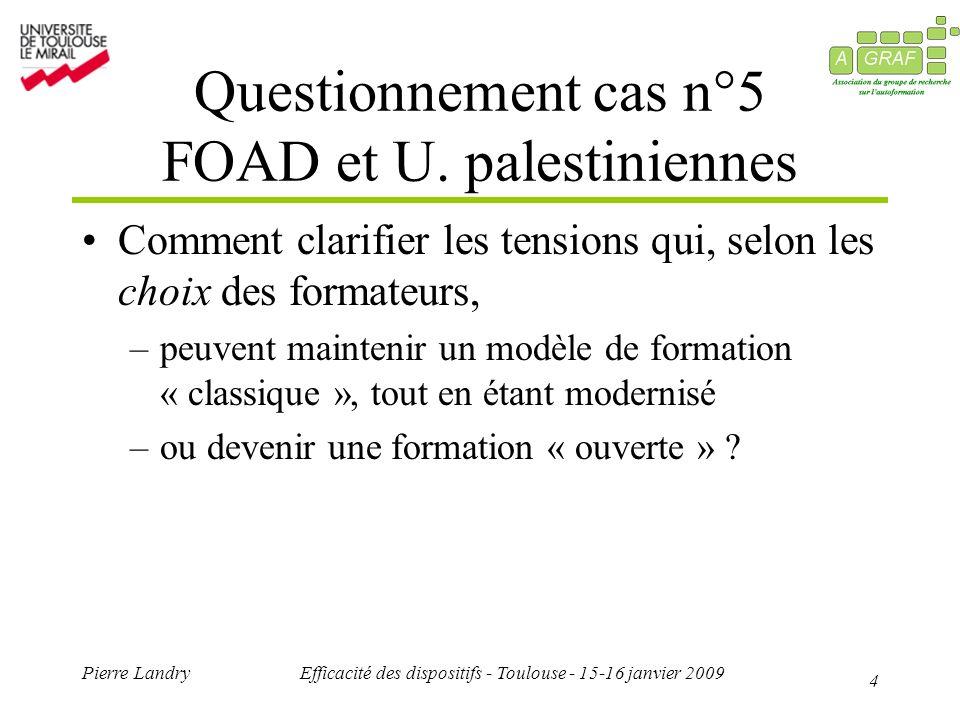 5 Pierre LandryEfficacité des dispositifs - Toulouse - 15-16 janvier 2009 Questionnement cas n°6 Environnement Virtuel dApprentissage Quelle importance du poids symbolique assigné à la formation .