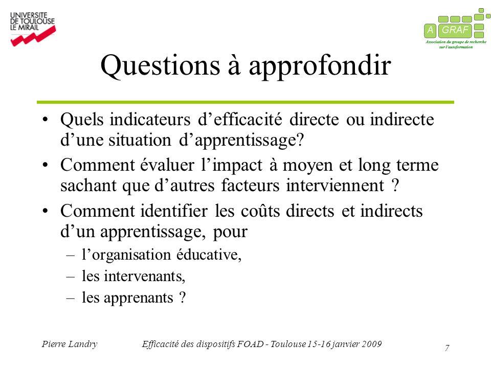 7 Pierre LandryEfficacité des dispositifs FOAD - Toulouse 15-16 janvier 2009 Questions à approfondir Quels indicateurs defficacité directe ou indirect