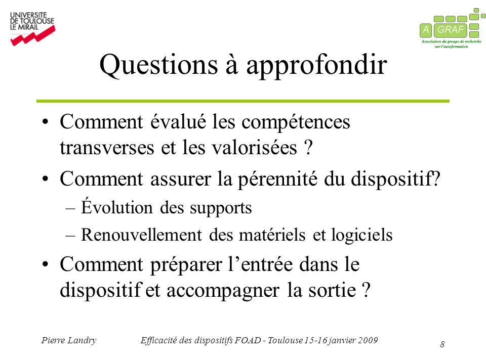 8 Pierre LandryEfficacité des dispositifs FOAD - Toulouse 15-16 janvier 2009 Questions à approfondir Comment évalué les compétences transverses et les