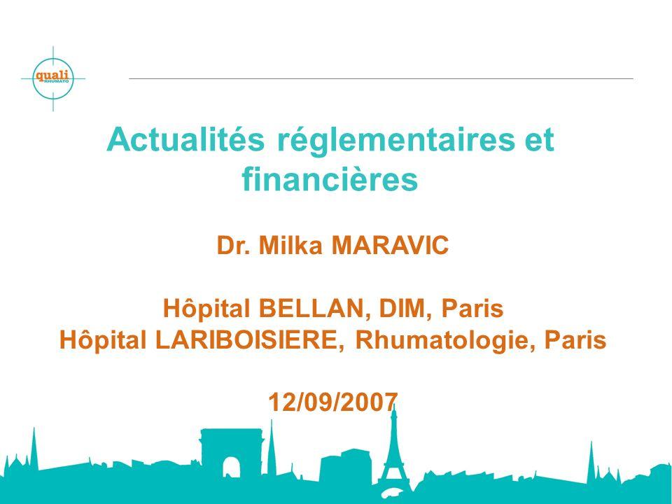 Actualités réglementaires et financières Dr. Milka MARAVIC Hôpital BELLAN, DIM, Paris Hôpital LARIBOISIERE, Rhumatologie, Paris 12/09/2007