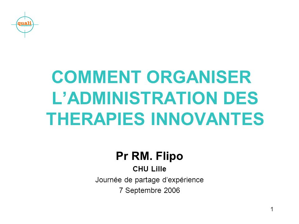 1 COMMENT ORGANISER LADMINISTRATION DES THERAPIES INNOVANTES Pr RM.