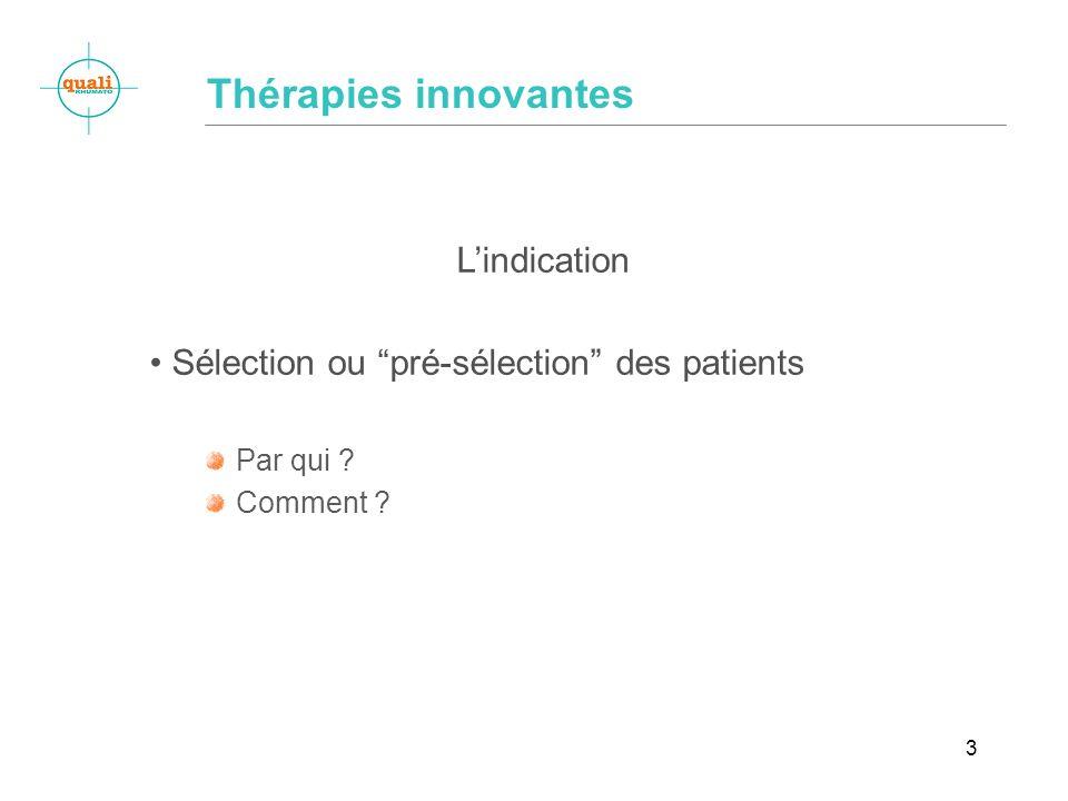 3 Lindication Sélection ou pré-sélection des patients Par qui ? Comment ? Thérapies innovantes