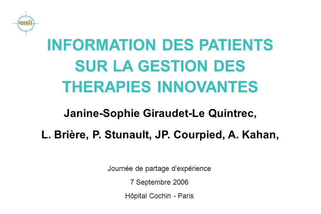 INFORMATION DES PATIENTS SUR LA GESTION DES THERAPIES INNOVANTES Janine-Sophie Giraudet-Le Quintrec, L. Brière, P. Stunault, JP. Courpied, A. Kahan, J