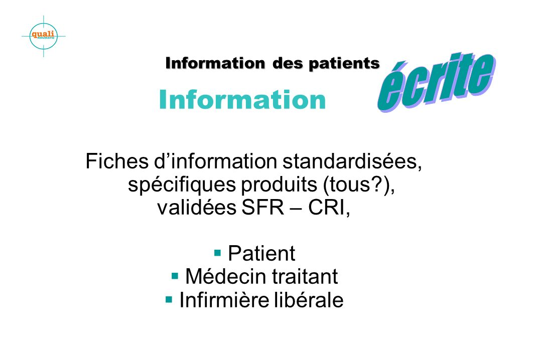 Information des patients Information des patients Information Fiches dinformation standardisées, spécifiques produits (tous?), validées SFR – CRI, Patient Médecin traitant Infirmière libérale