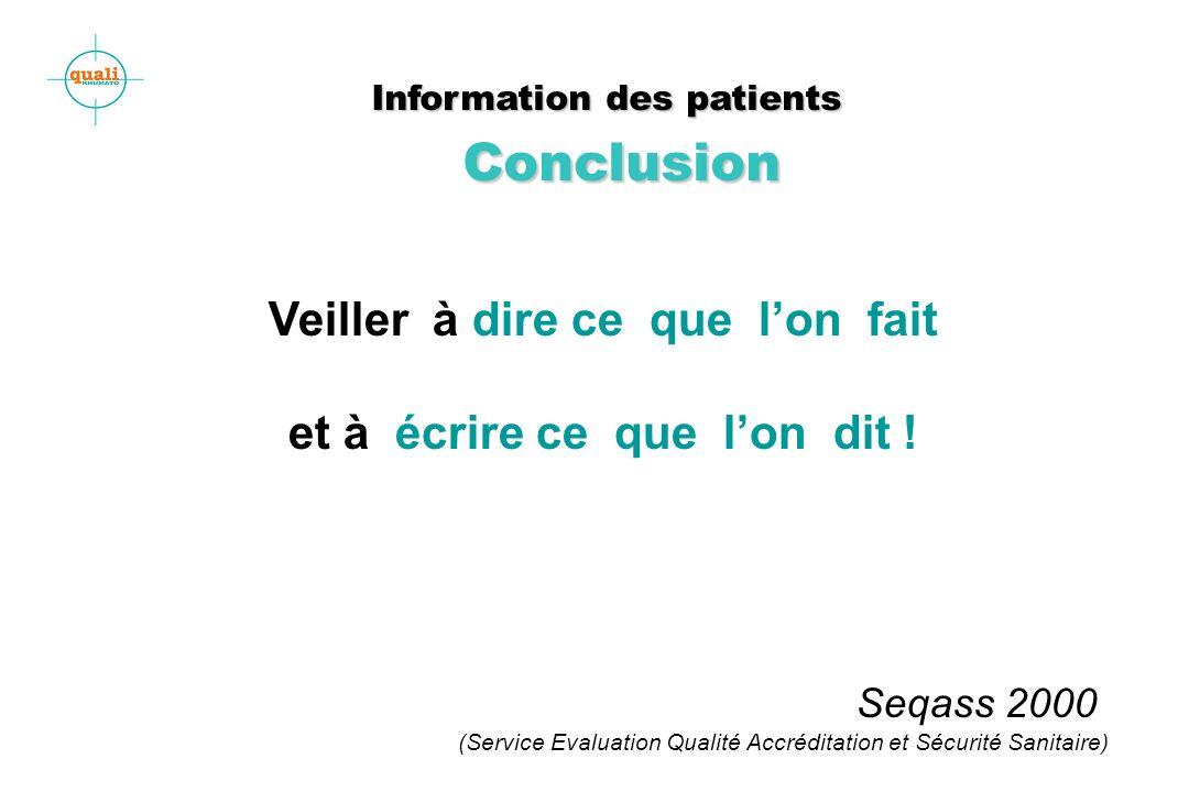 Information des patients Conclusion Information des patients Conclusion Veiller à dire ce que lon fait et à écrire ce que lon dit ! Seqass 2000 (Servi