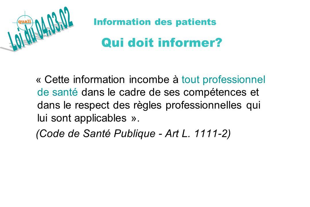 Information des patients Qui doit informer? « Cette information incombe à tout professionnel de santé dans le cadre de ses compétences et dans le resp