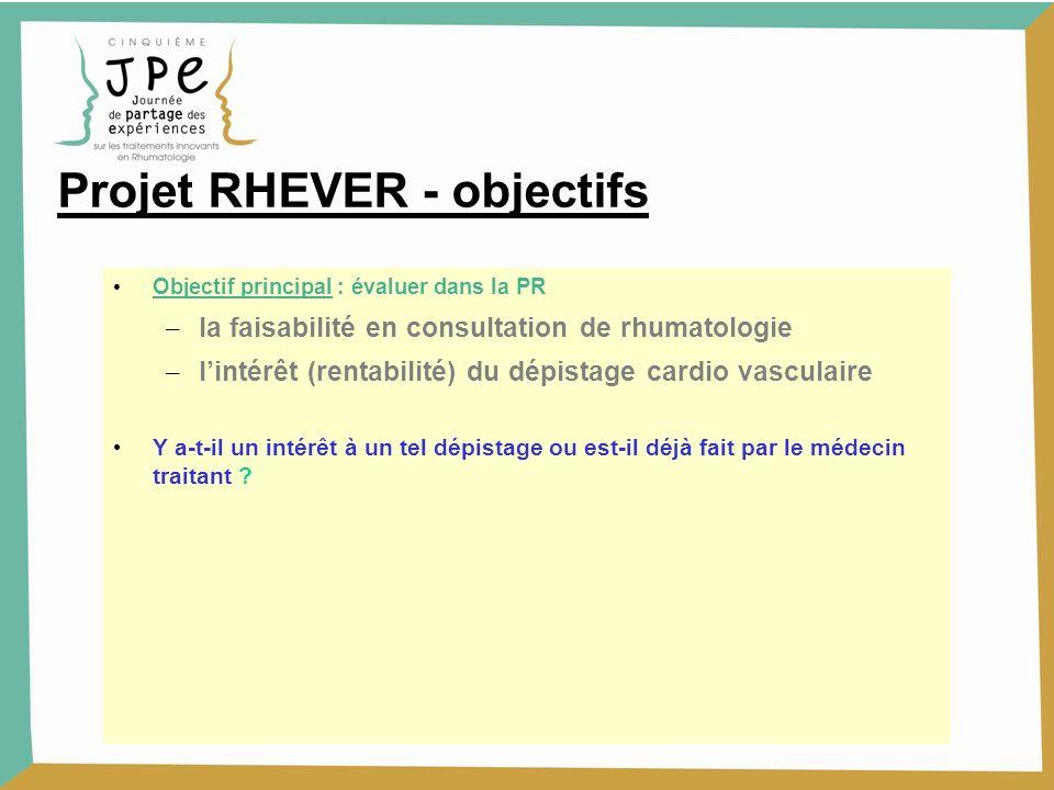 Projet RHEVER - objectifs Objectif principal : évaluer dans la PR – la faisabilité en consultation de rhumatologie – lintérêt (rentabilité) du dépista