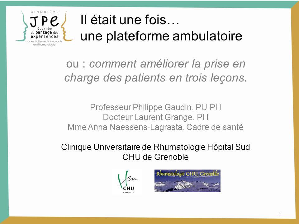 Il était une fois… une plateforme ambulatoire 4 ou : comment améliorer la prise en charge des patients en trois leçons. Professeur Philippe Gaudin, PU