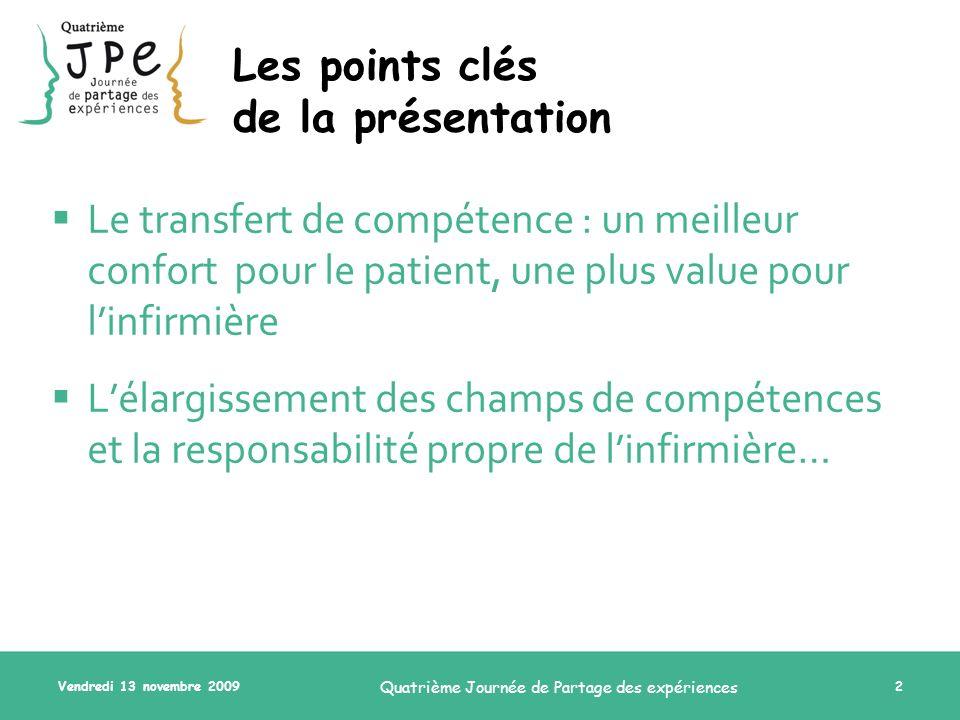 Vendredi 13 novembre 2009 Quatrième Journée de Partage des expériences 2 Les points clés de la présentation Le transfert de compétence : un meilleur c