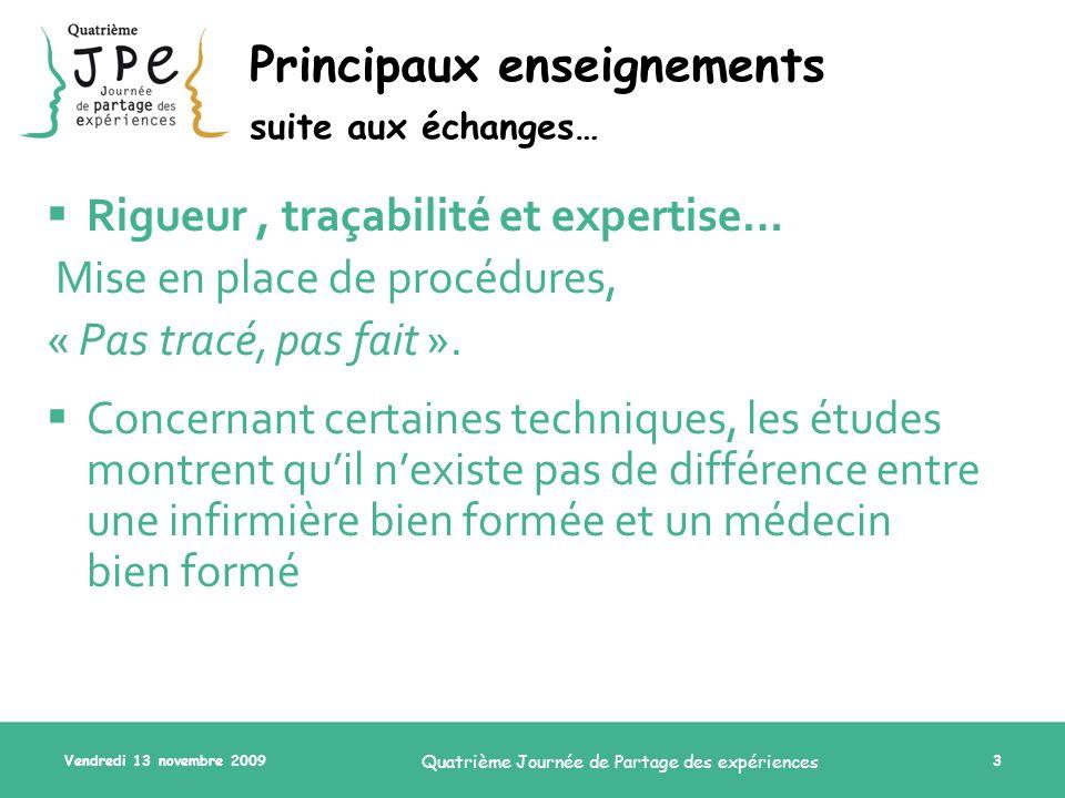 Vendredi 13 novembre 2009 Quatrième Journée de Partage des expériences 3 Principaux enseignements suite aux échanges… Rigueur, traçabilité et expertis