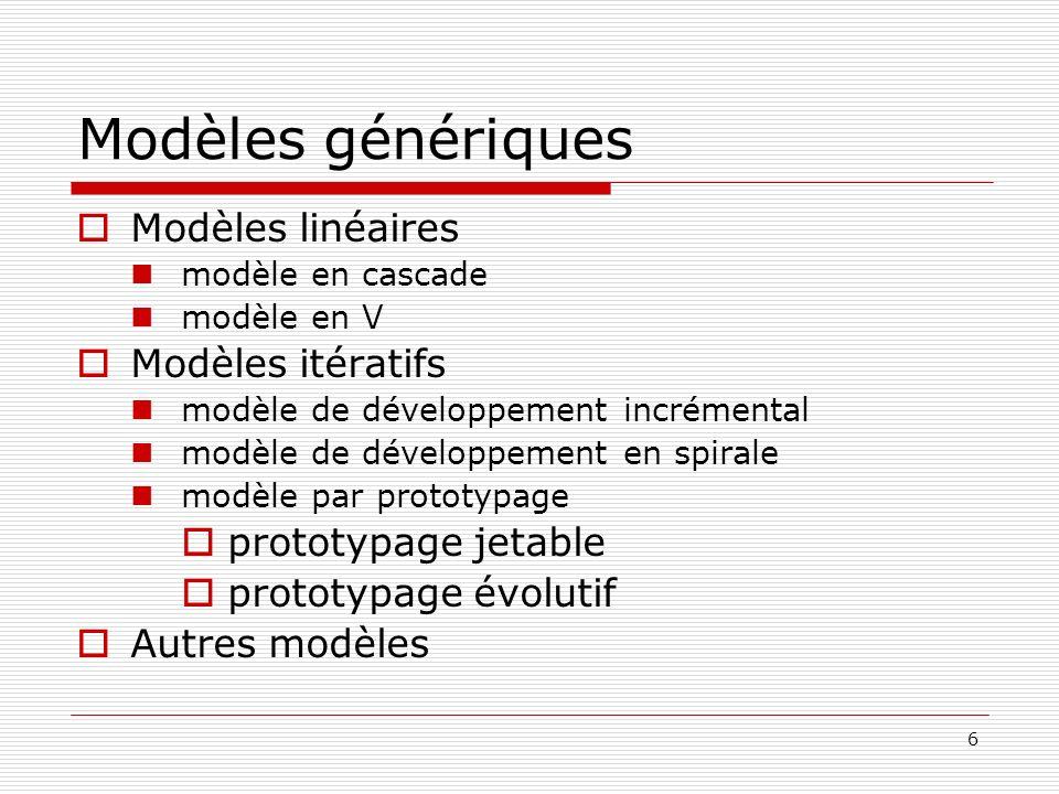 6 Modèles génériques Modèles linéaires modèle en cascade modèle en V Modèles itératifs modèle de développement incrémental modèle de développement en