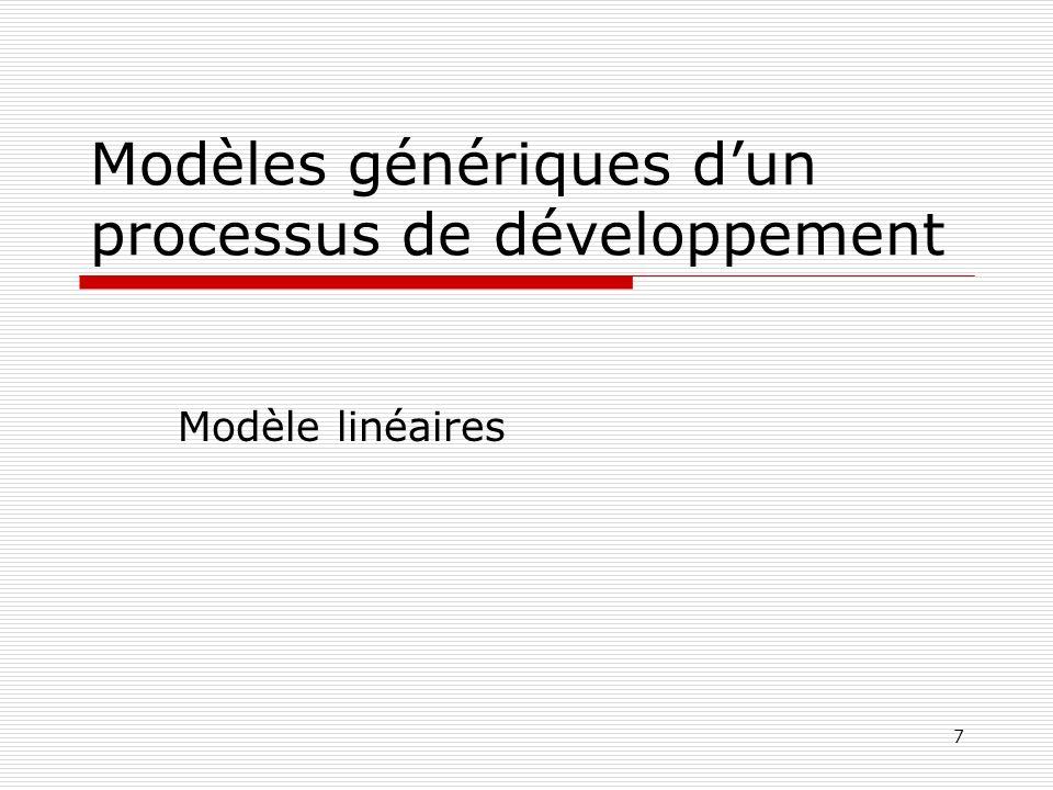 7 Modèles génériques dun processus de développement Modèle linéaires