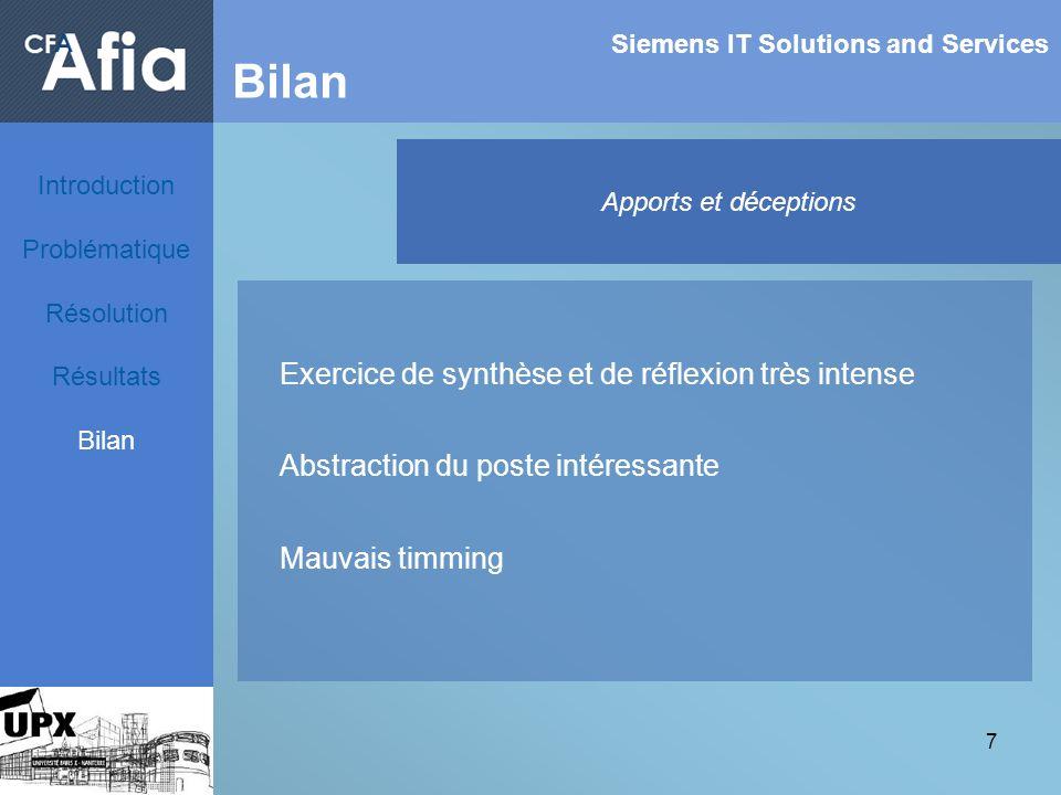 7 Siemens IT Solutions and Services Bilan Apports et déceptions Exercice de synthèse et de réflexion très intense Abstraction du poste intéressante Ma