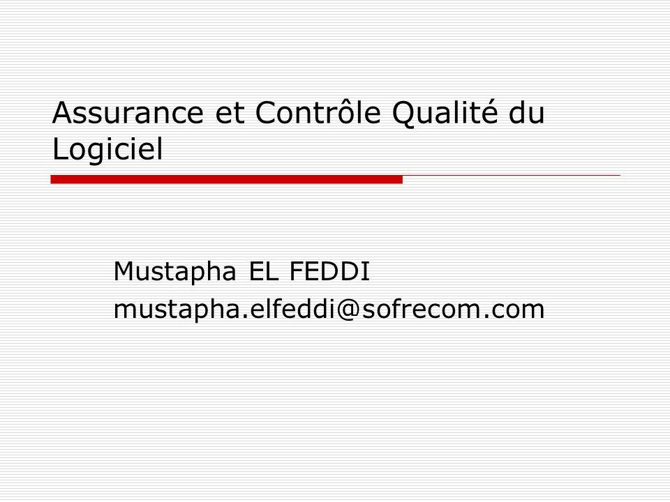 Assurance et Contrôle Qualité du Logiciel Mustapha EL FEDDI mustapha.elfeddi@sofrecom.com
