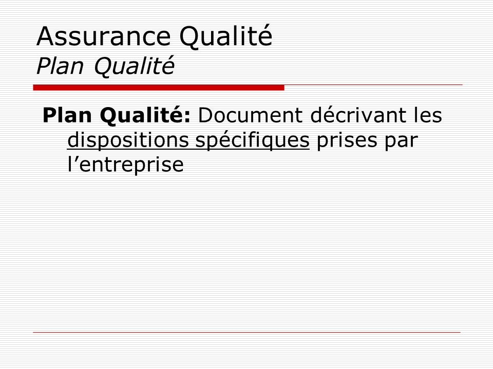Assurance Qualité Plan Qualité Plan Qualité: Document décrivant les dispositions spécifiques prises par lentreprise