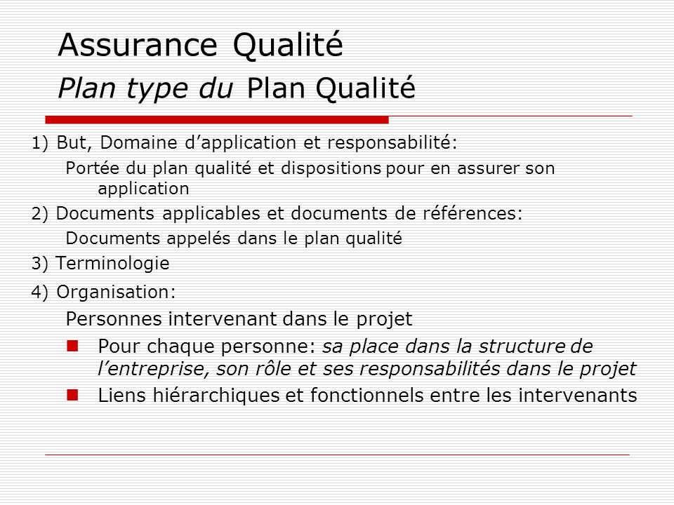 Assurance Qualité Plan type du Plan Qualité 1) But, Domaine dapplication et responsabilité: Portée du plan qualité et dispositions pour en assurer son