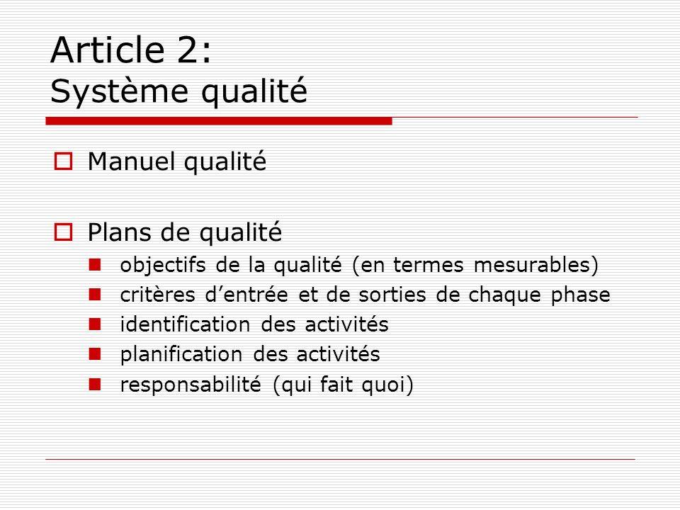 Article 2: Système qualité Manuel qualité Plans de qualité objectifs de la qualité (en termes mesurables) critères dentrée et de sorties de chaque pha