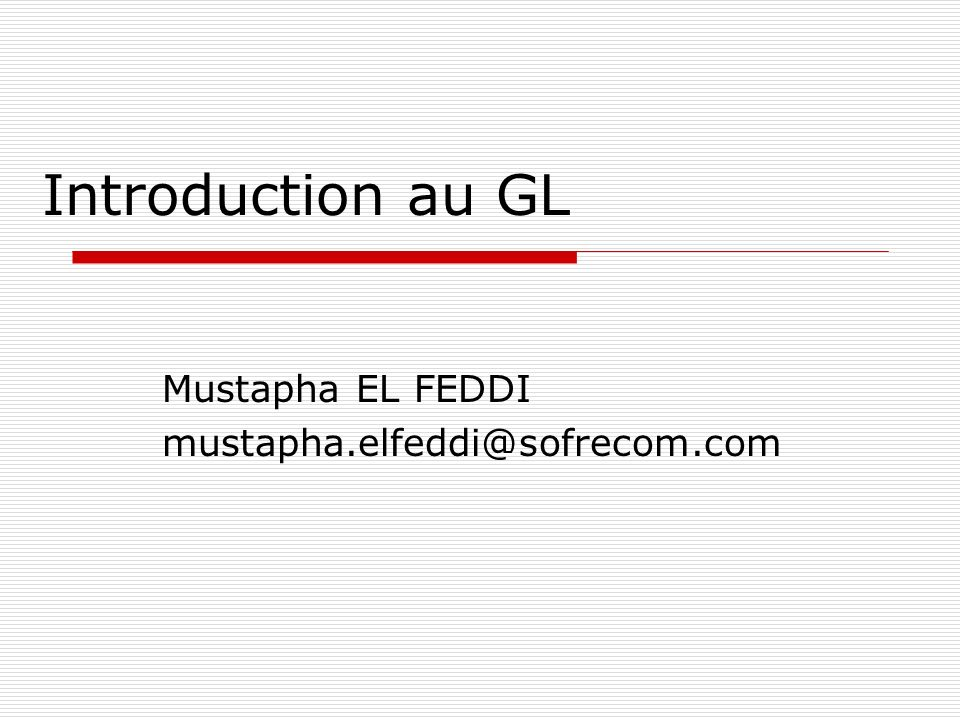 Introduction au GL Mustapha EL FEDDI mustapha.elfeddi@sofrecom.com