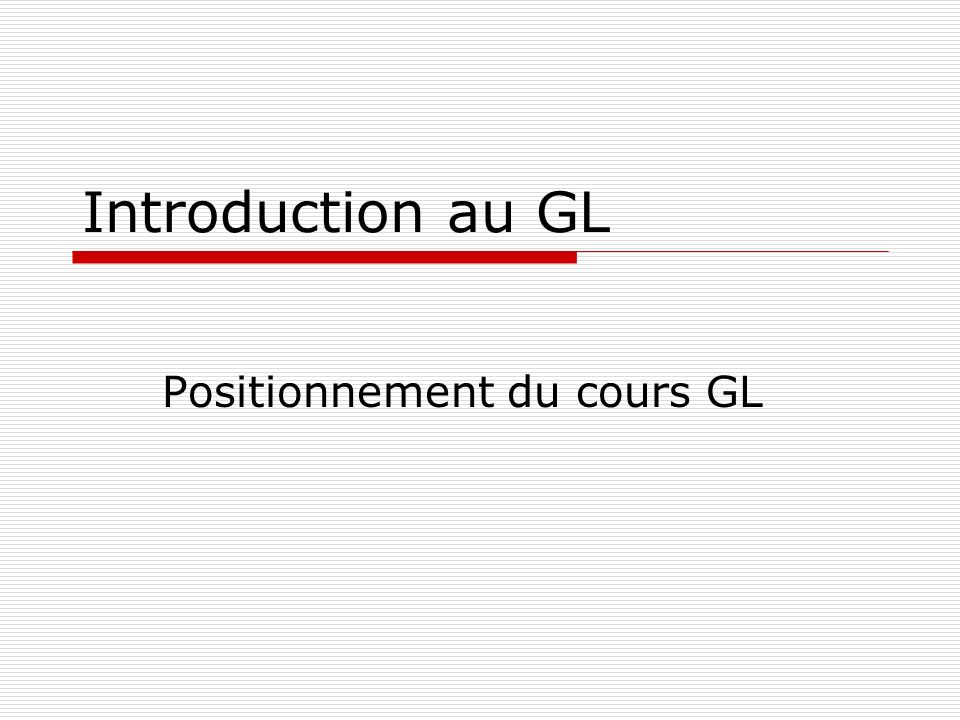 Introduction au GL Positionnement du cours GL