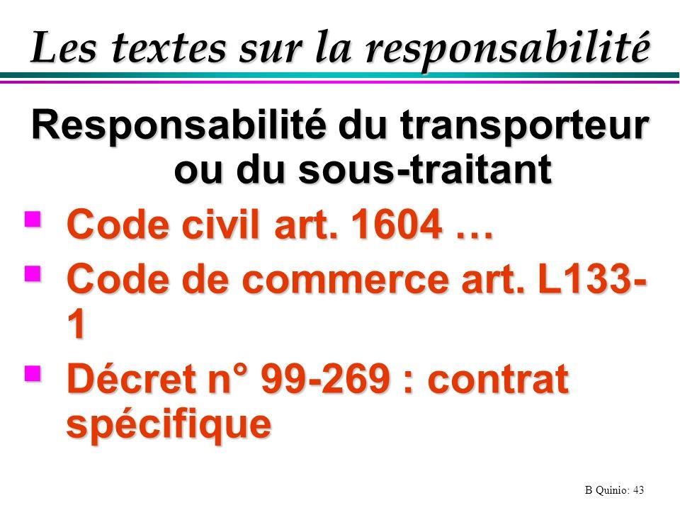 B Quinio: 43 Les textes sur la responsabilité Responsabilité du transporteur ou du sous-traitant Code civil art. 1604 … Code civil art. 1604 … Code de
